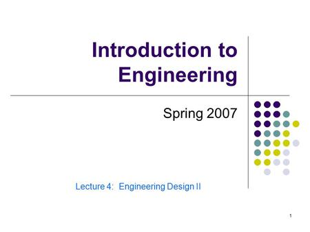 1 Introduction to Engineering Spring 2007 Lecture 4: Engineering Design II.
