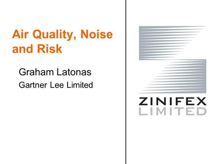 Air Quality, Noise and Risk Graham Latonas Gartner Lee Limited.