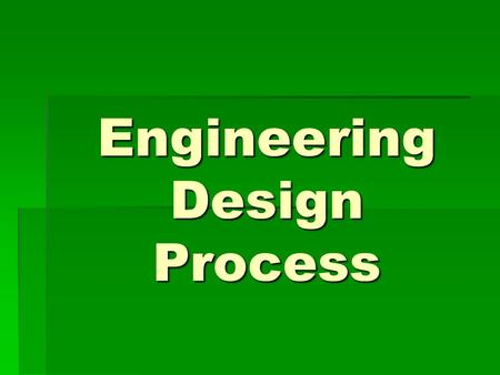 "Engineering Design Process. First, let's review the ""Scientific Method"" 1.Ask a question 2.Research 3.Procedure/Method 4.Data Observation 5.Conclusion."