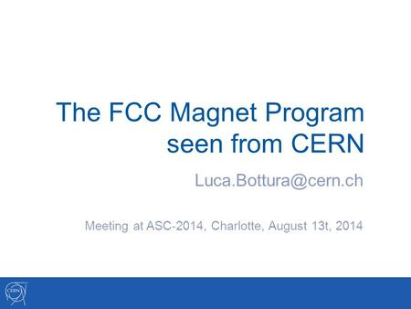 The FCC Magnet Program seen from CERN Meeting at ASC-2014, Charlotte, August 13t, 2014.