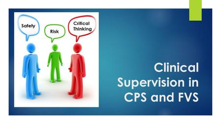Clinical Supervision in CPS and FVS Safety Risk Critical Thinking.