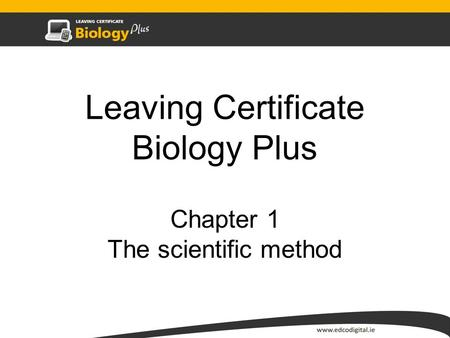 Leaving Certificate Biology Plus Chapter 1 The scientific method.