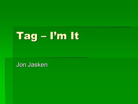 "Tag – I'm It Jon Jasken. Identify the Problem or Ask your question  I like playing tag at recess, but I don't like being ""it"". Sometimes I am tagged."