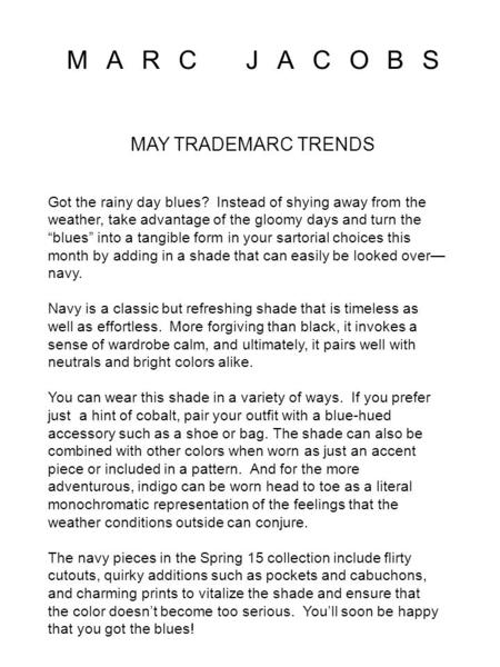 "MARC JACOBS MAY TRADEMARC TRENDS Got the rainy day blues? Instead of shying away from the weather, take advantage of the gloomy days and turn the ""blues"""