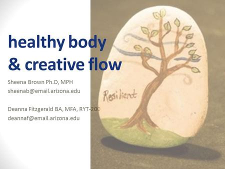 Sheena Brown Ph.D, MPH Deanna Fitzgerald BA, MFA, RYT-200 healthy body & creative flow.
