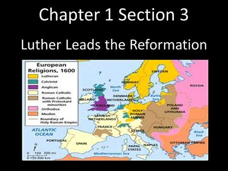 Chapter 1 Section 3 Luther Leads the Reformation.