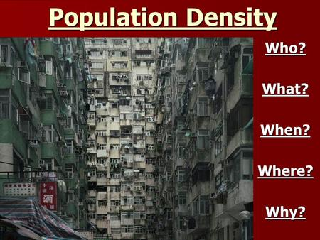 Population Density Who?What?When?Where?Why?. Population Where is the world's population distributed?