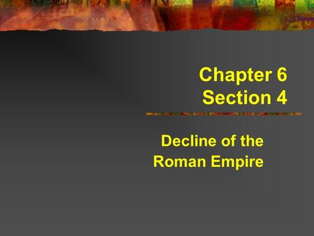 Chapter 6 Section 4 Decline of the Roman Empire. Learning Goal I will be able to identify the problems that caused the fall of Rome.