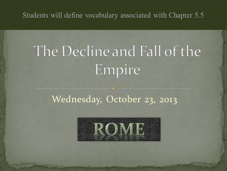 Wednesday, October 23, 2013 Students will define vocabulary associated with Chapter 5.5.