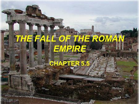 THE FALL OF THE ROMAN EMPIRE CHAPTER 5.5. The Roman Empire The biggest problems for the Roman Empire came from both in and out of the Empire itself –Economics.