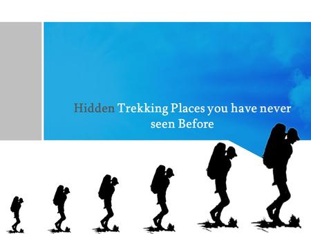 Hidden Trekking Places you have never seen Before.