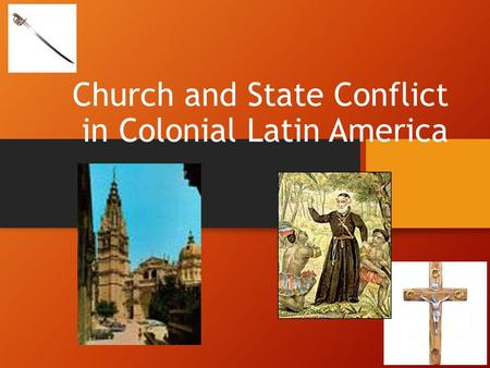 Church and State Conflict in Colonial Latin America.