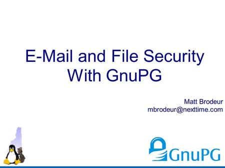 and File Security With GnuPG Matt Brodeur