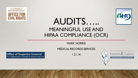 AUDITS….. MEANINGFUL USE AND HIPAA COMPLIANCE (OCR) MARK NORRIS MEDICAL RECORDS SERVICES