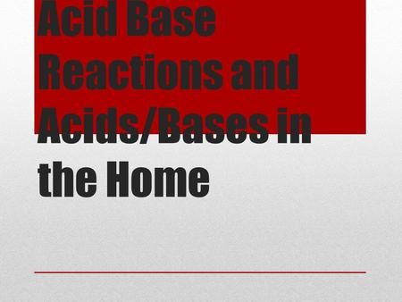 Acid Base Reactions and Acids/Bases in the Home. Acid-Base Reactions A neutralization reaction is the reaction between an acid and a base. Neutralization.