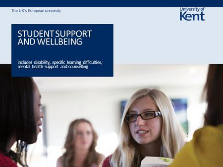 The UK's European university STUDENT SUPPORT AND WELLBEING includes disability, specific learning difficulties, mental health support and counselling.