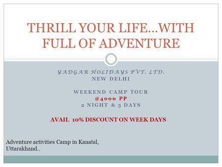 YADGAR HOLIDAYS PVT. LTD. NEW DELHI WEEKEND CAMP PP 2 NIGHT & 3 DAYS THRILL YOUR LIFE…WITH FULL OF ADVENTURE Adventure activities Camp in Kanatal,