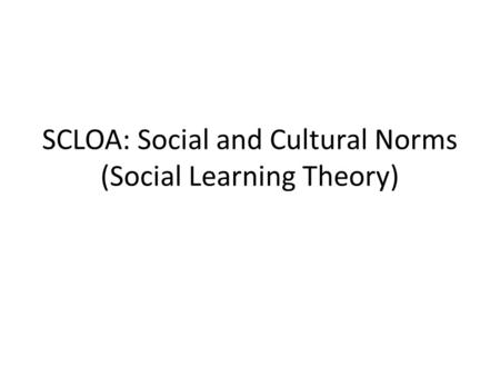 SCLOA: Social and Cultural Norms (Social Learning Theory)