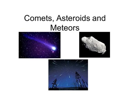 "Comets, Asteroids and Meteors. Asteroids Large Rocks in space (smaller than Planets) that orbit the Sun Most are located between Mars and Jupiter ""Asteroid."