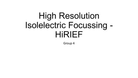 High Resolution Isolelectric Focussing - HiRIEF Group 4.