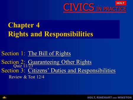 HOLT, RINEHART AND WINSTON1 CIVICS IN PRACTICE HOLT Chapter 4 Rights and Responsibilities Section 1:The Bill of Rights The Bill of RightsThe Bill of Rights.