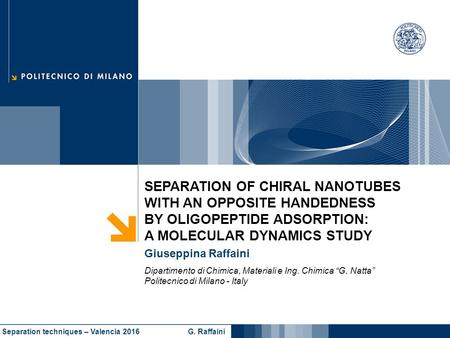 SEPARATION OF CHIRAL NANOTUBES WITH AN OPPOSITE HANDEDNESS BY OLIGOPEPTIDE ADSORPTION: A MOLECULAR DYNAMICS STUDY Giuseppina Raffaini Dipartimento di Chimica,