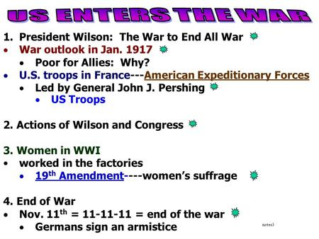 1.President Wilson: The War to End All War  War outlook in Jan  Poor for Allies: Why?  U.S. troops in France---American Expeditionary Forces 