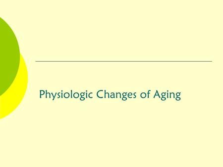 "Physiologic Changes of Aging. ""I'm Dying of Thirst!""  In young, water makes up about 2/3 of our body weight  The brain is composed of about 95% water."