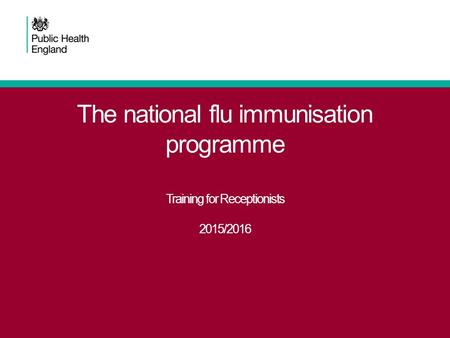 The national flu immunisation programme Training for Receptionists 2015/2016.