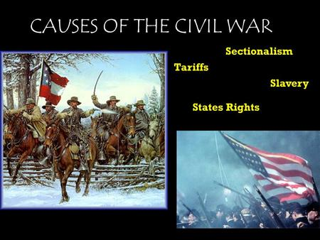 1 CAUSES OF THE CIVIL WAR Sectionalism Tariffs Slavery States Rights.