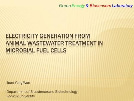Jeon Yong Won Department of Bioscience and Biotechnology Konkuk University Green Energy & Biosensors Laboratory.