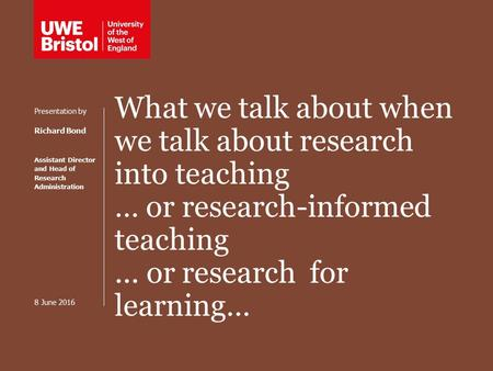 What we talk about when we talk about research into teaching … or research-informed teaching... or research for learning… Presentation by Richard Bond.