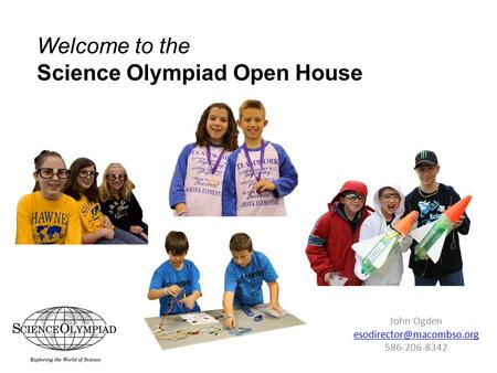 John Ogden Welcome to the Science Olympiad Open House.