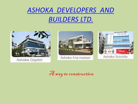 ASHOKA DEVELOPERS AND BUILDERS LTD. A way to construction.