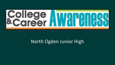 North Ogden Junior High. College and Career Awareness offers exploration and preparation in college and career pathways. It helps you to figure out what.