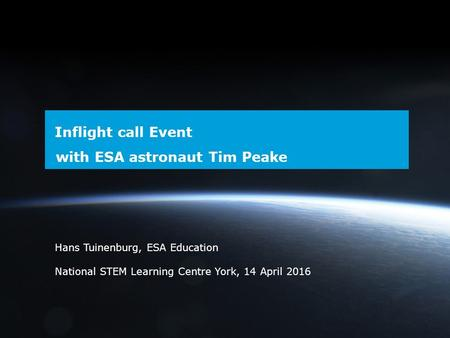 → Inflight call Event with ESA astronaut Tim Peake Hans Tuinenburg, ESA Education National STEM Learning Centre York, 14 April 2016.