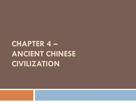 CHAPTER 4 – ANCIENT CHINESE CIVILIZATION. Section 1: Geographic and Cultural Influences  Ancient Chinese civilization flourished from 1500 BC to AD 589.