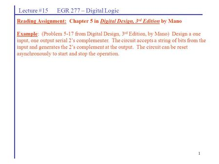 1 Lecture #15 EGR 277 – Digital Logic Reading Assignment: Chapter 5 in Digital Design, 3 rd Edition by Mano Example: (Problem 5-17 from Digital Design,