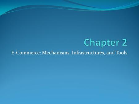 E-Commerce: Mechanisms, Infrastructures, and Tools.