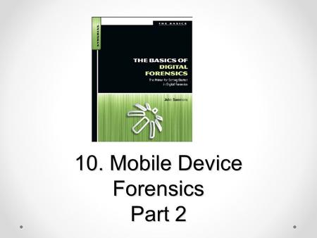 10. Mobile Device Forensics Part 2. Topics Collecting and Handling Cell Phones as Evidence Cell Phone Forensic Tools GPS (Global Positioning System)