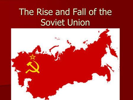 The Rise and Fall of the Soviet Union. Rise and Fall of the Soviet Union Joseph Stalin Joseph Stalin.