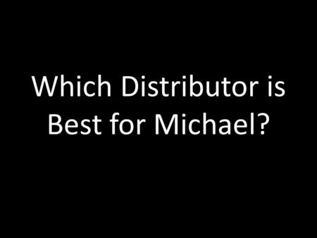 Which Distributor is Best for Michael?. Potential Distributors Fox Searchlight Momentum Pictures Universal Revolver Entertainment Film Distributors.