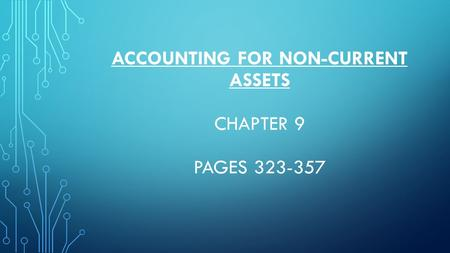 ACCOUNTING FOR NON-CURRENT ASSETS CHAPTER 9 PAGES