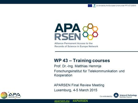 Co-ordinated by aparsen.eu #APARSEN Co-funded by the European Union under FP7-ICT WP 43 – Training courses Prof. Dr.-Ing. Matthias Hemmje Forschungsinstitut.