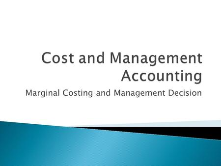 Marginal Costing and Management Decision.  Students today we are to discuss C-V-P analysis, Marginal cost, Marginal costing and management decision.