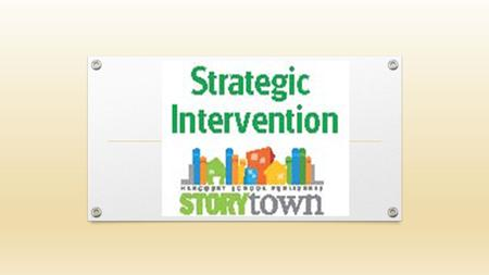 The goals of Strategic Intervention  Provides Scaffolding  Extra Support  Extra reading practice.