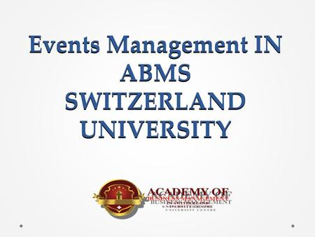 Events Management IN ABMS SWITZERLAND UNIVERSITY.