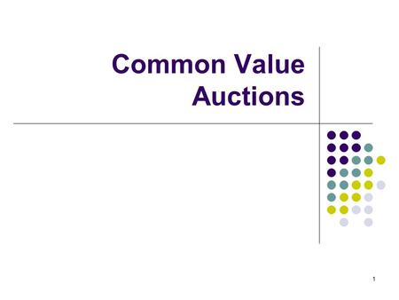 Common Value Auctions 1. Coin auction What's for sale: the coins in this jar. Second price sealed bid auction. Write down your bid. 2.