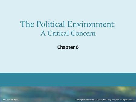 McGraw-Hill/Irwin Copyright © 2013 by The McGraw-Hill Companies, Inc. All rights reserved. The Political Environment: A Critical Concern Chapter 6.