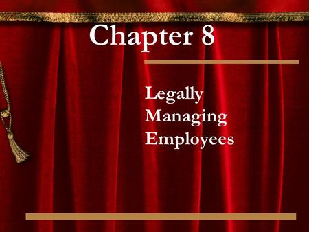 Chapter 8 Legally Managing Employees. © 2012 Stephen C. Barth P.C. and John Wiley & Sons, Inc. All Rights Reserved Legally Managing Employees Employment.